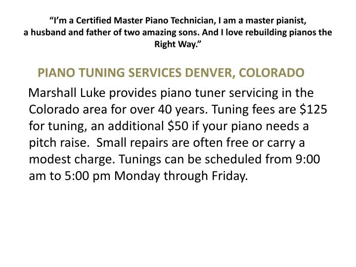 """""""I'm a Certified Master Piano Technician, I am a master pianist,"""