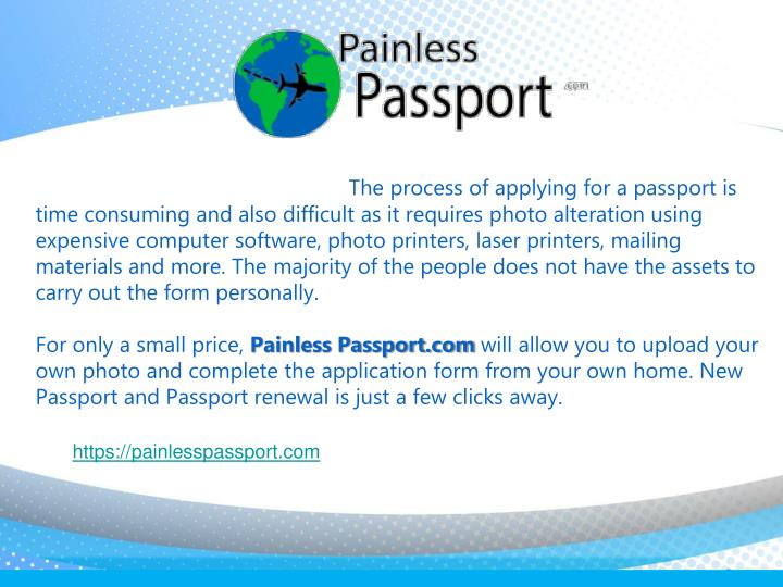 The process of applying for a passport is time consuming and also difficult as it requires photo alteration using expensive computer software, photo printers, laser printers, mailing materials and more. The majority of the people does not have the assets to carry out the form personally.