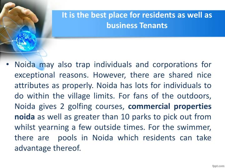 It is the best place for residents as well as business tenants