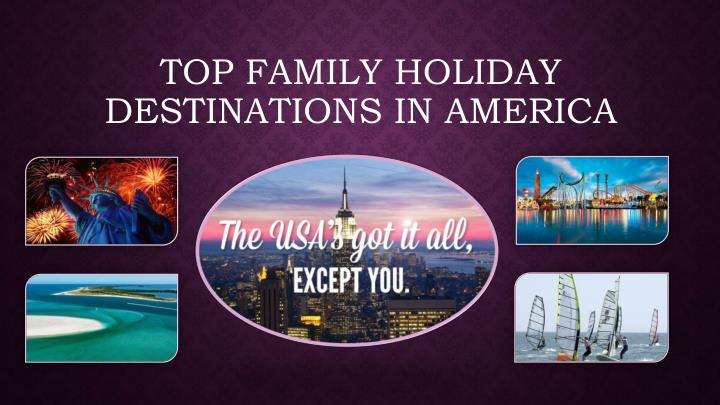 top family holiday destinations in america n.
