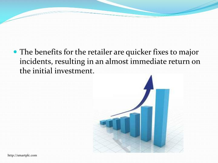 The benefits for the retailer are quicker fixes to major incidents, resulting in an almost immediate return on the initial investment.
