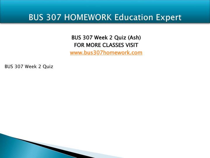 BUS 307 HOMEWORK Education Expert