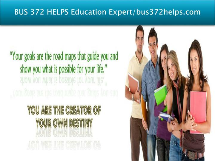 BUS 372 HELPS Education Expert/bus372helps.com