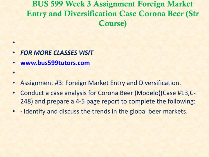 "foreign market entry and diversification essay College essay writing service tutorial bus 599 assignment 3: foreign market entry and diversification click the link above to submit your assignment students, please view the ""submit a clickable rubric assignment"" in the student center."