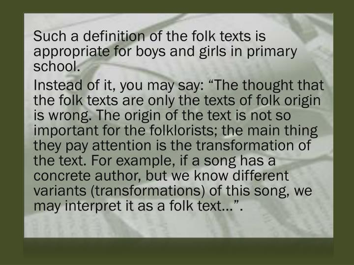Such a definition of the folk texts is appropriate for boys and girls in primary school.