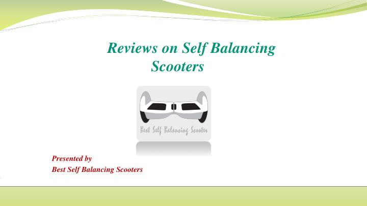r eviews on self b alancing scooters presented by best self balancing scooters n.