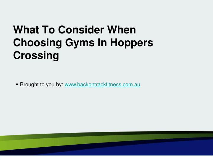 What to consider when choosing gyms in hoppers crossing