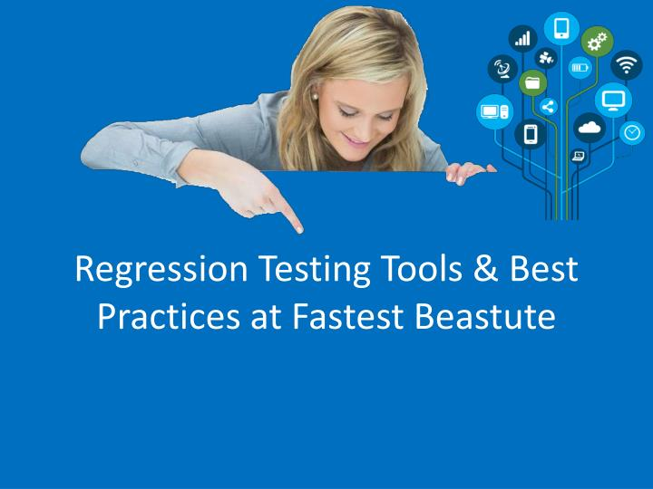 Regression testing tools best practices at fastest beastute
