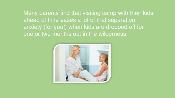Many parents find that visiting camp with their kids
