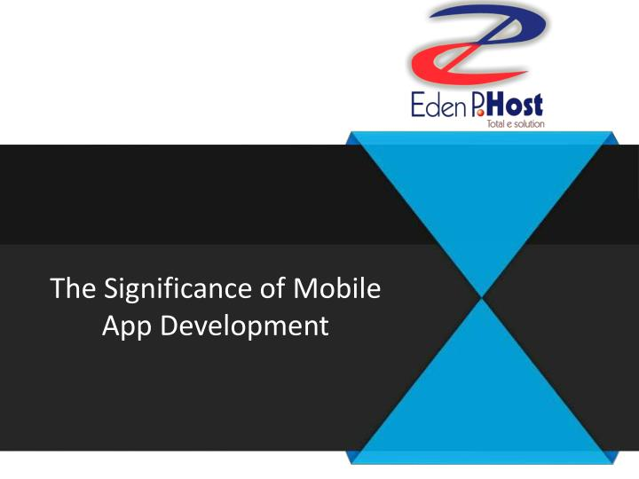 The significance of mobile app development