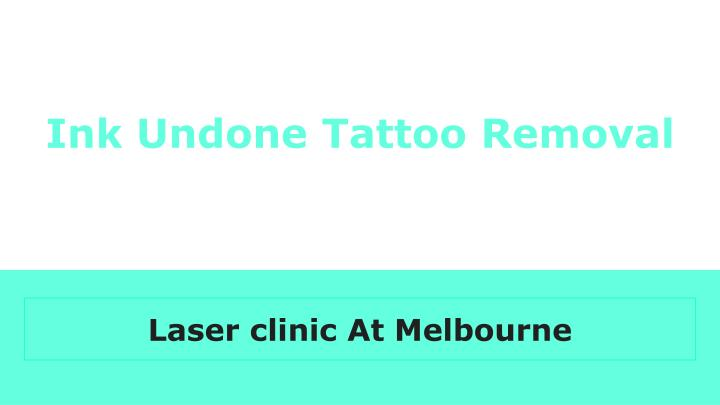 ink undone tattoo removal n.