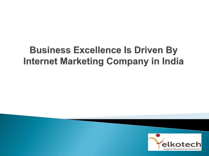 business excellence is driven by internet marketing company in india n.