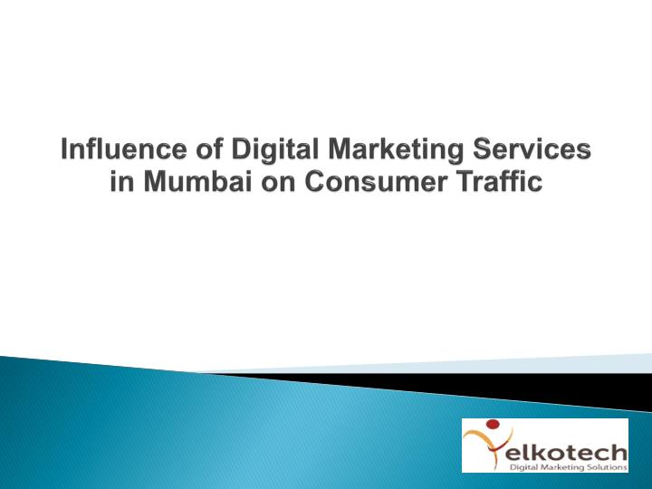 influence of digital marketing services in mumbai on consumer traffic n.