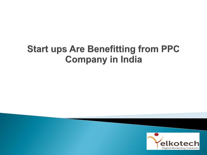 start ups are benefitting from ppc company in india n.