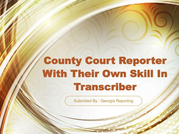 County court reporter with their own skill in transcriber