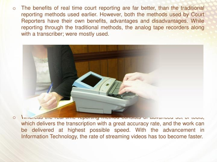 The benefits of real time court reporting are far better, than the traditional reporting methods use...