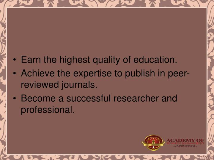 Earn the highest quality of education.