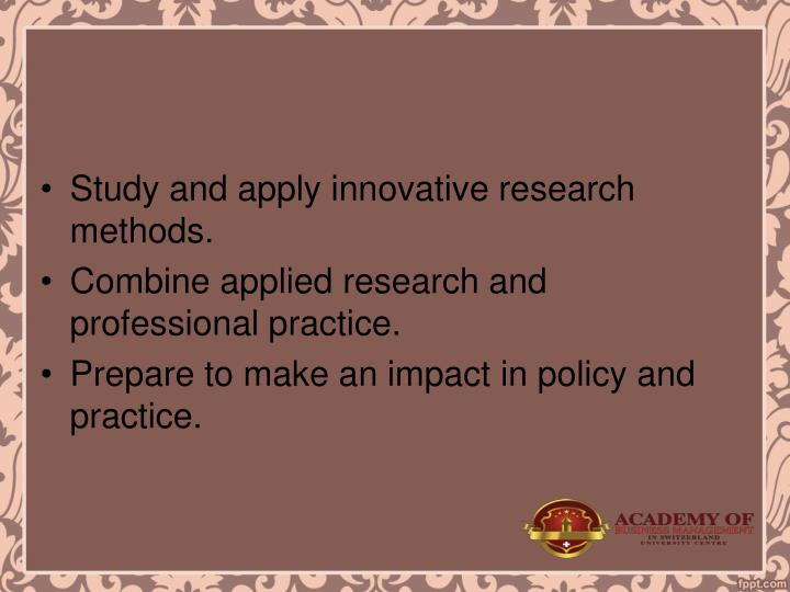 Study and apply innovative research methods.
