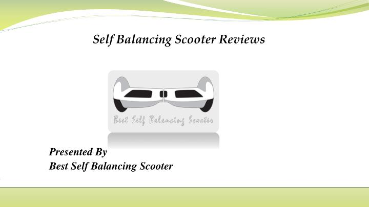 self balancing scooter reviews presented by best self balancing scooter n.