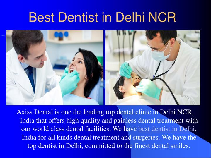 Axiss Dental is one the leading top dental clinic in Delhi NCR, India that offers high quality and painless dental treatment with our world class dental facilities. We have
