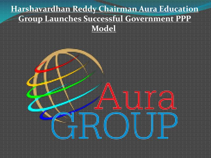 harshavardhan reddy chairman aura education group launches successful government ppp model n.