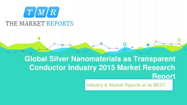 global silver nanomaterials as transparent conductor industry 2015 market research report n.