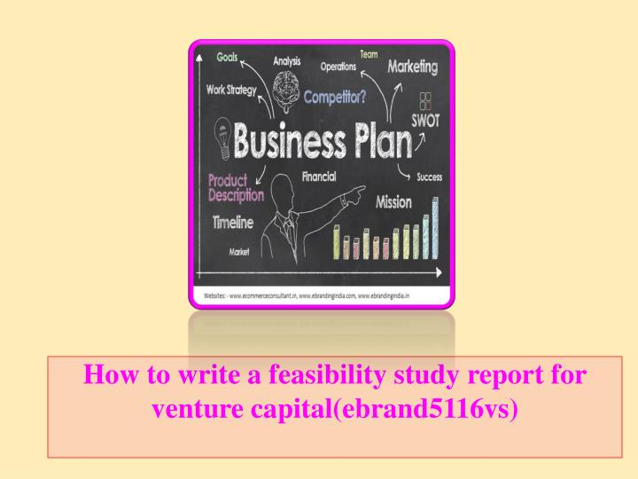 How to write a feasibility study report for venture capital ebrand5116vs