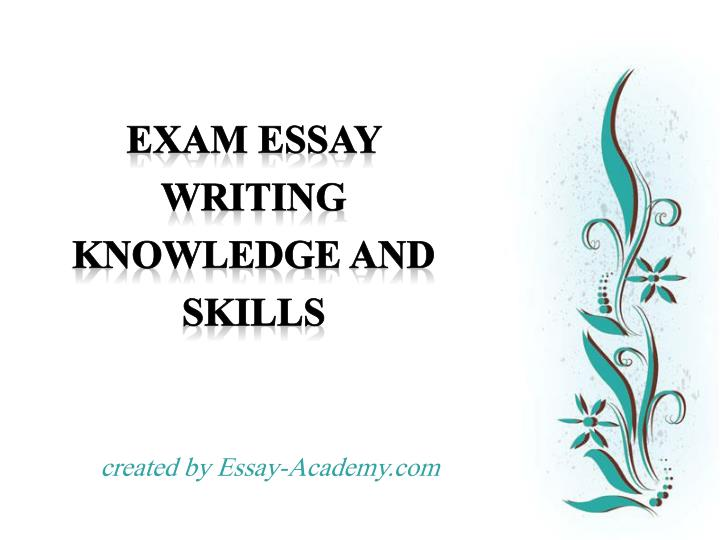 exam essay skill Mastering skills in test-taking the pre-exam study session will be merely a review of essay exams require good organization and writing skills.