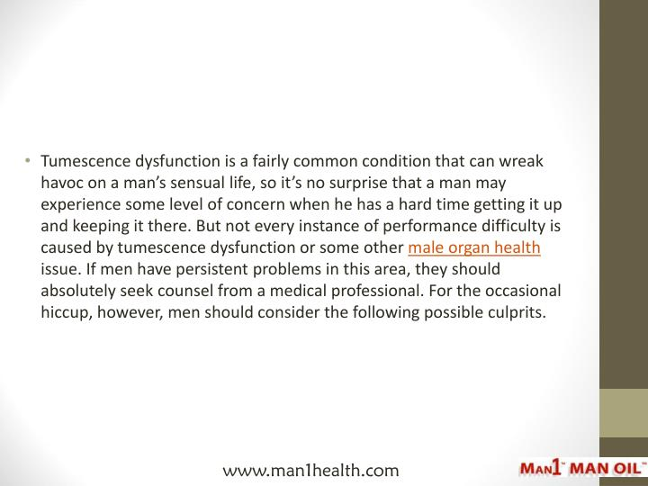 Tumescence dysfunction is a fairly common condition that can wreak havoc on a man's sensual life, ...