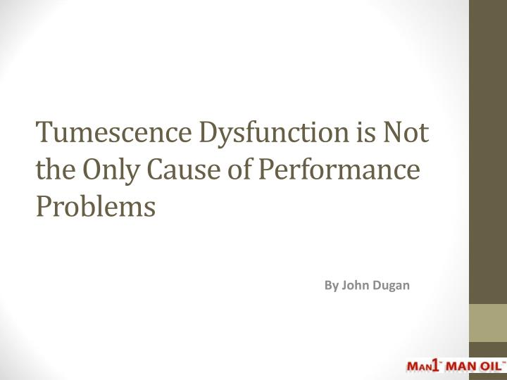 Tumescence dysfunction is not the only cause of performance problems