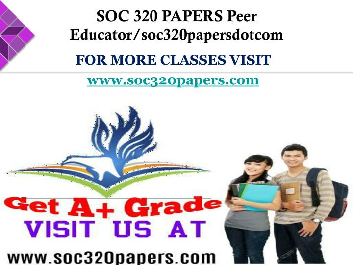 SOC 320 PAPERS Peer Educator/soc320papersdotcom