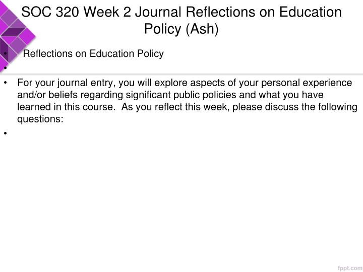 SOC 320 Week 2 Journal Reflections on Education Policy (Ash)