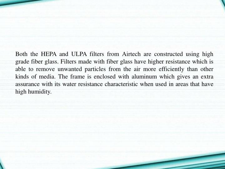 Both the HEPA and ULPA filters from Airtech are constructed using high