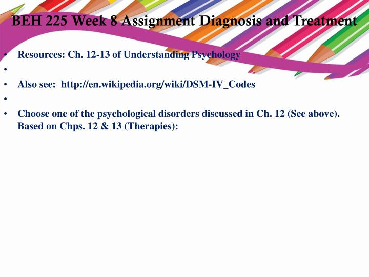 beh 225 assignment diagnosis and treatment Beh 225 apprentice tutors/snaptutorial  heredity and hormones beh 225 week 2 assignment brain response of  8 assignment diagnosis and treatment.