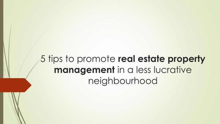 5 tips to promote real estate property management in a less lucrative n eighbourhood n.