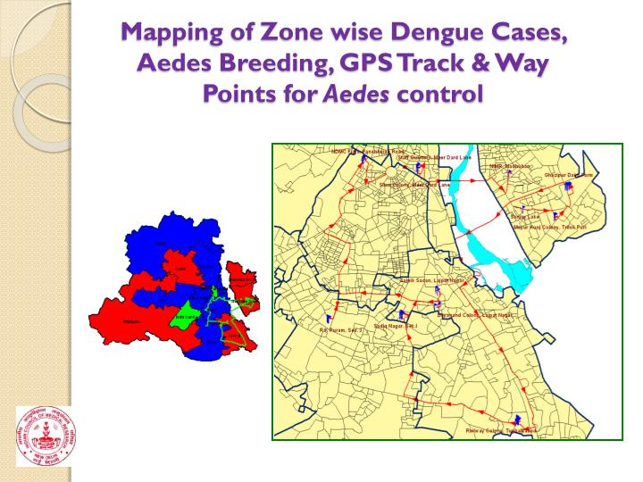 Mapping of Zone wise Dengue Cases, Aedes Breeding, GPS Track & Way Points for