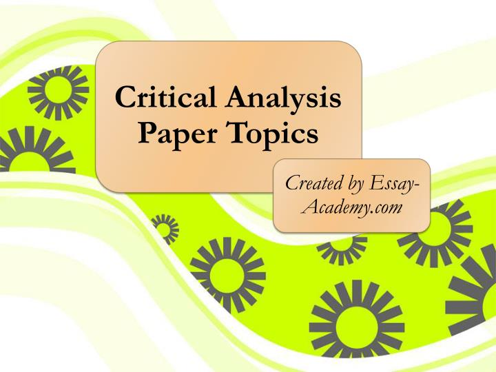 analysis paper topics Analysis paper writing seeks to discover a student's ability to form an opinion after taking a subject apart and examining its subtopics in.