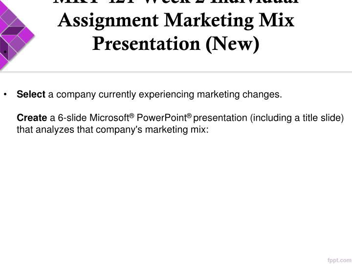 mkt 421 week 2 individual assignment marketing mix Mkt 421 week 2 individual assignment marketing mix the mkt 421 week 2 learning team assignment marketing plan i 4 learning team assignment marketing.