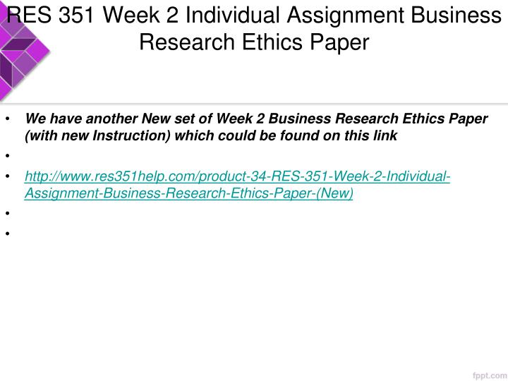 """week 2 business research ethics res Week 2 business research ethics res / 351 february 4, 2013 week 2 business research ethics """"it's not hard to make decisions when you know what your values are."""