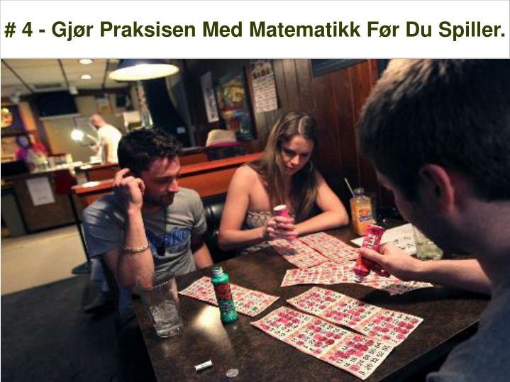 # 4 - Gjør Praksisen Med Matematikk Før Du Spiller.
