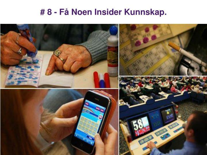 # 8 - Få Noen Insider Kunnskap.