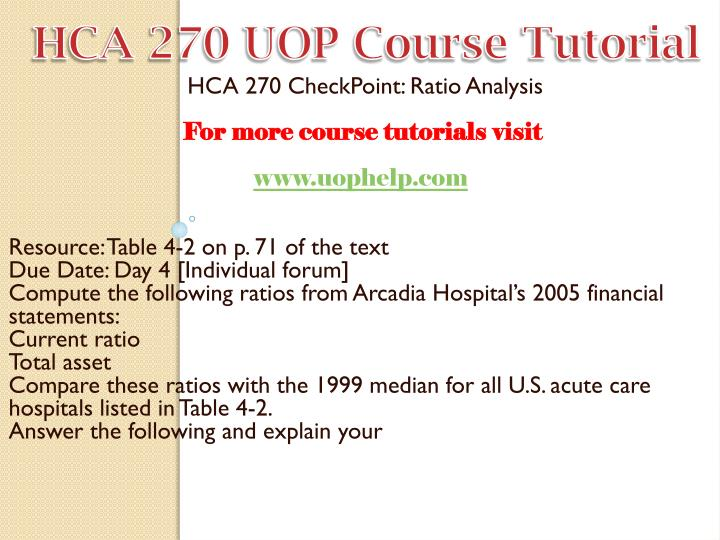hca 270 ratio analysis Study flashcards on hca 270 (version 3) week 8 individual ratio analysis at cramcom quickly memorize the terms, phrases and much more.