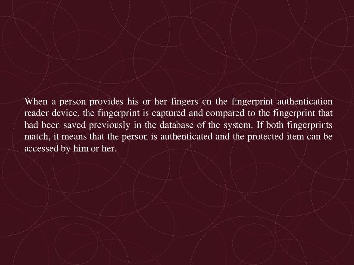When a person provides his or her fingers on the fingerprint authentication