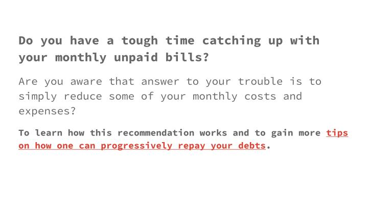 Do you have a tough time catching up with your monthly unpaid bills?