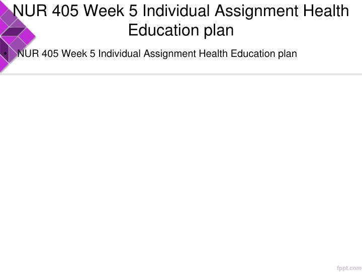 NUR 405 Week 5 Individual Assignment Health Education plan