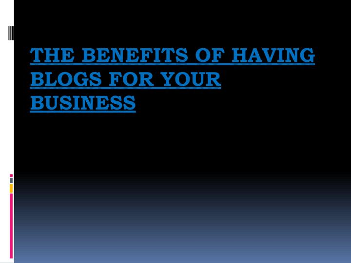 the benefits of having blogs for your business n.