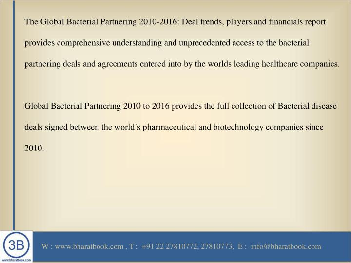 The Global Bacterial Partnering 2010-2016: Deal trends, players and financials report provides compr...