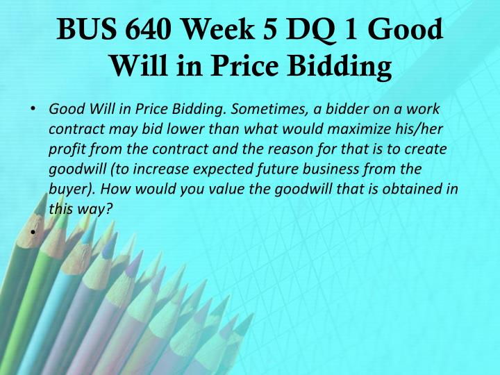 bus 640 week 1 economics of Bus 640 course material - bus640dotcom bus 640 week 4 journal economics in news bus 640 week 5 dq 1 good will inprice bidding bus 640 week 5 dq 2 new.