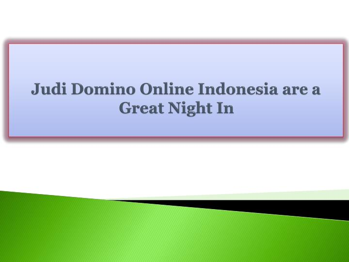 judi domino online indonesia are a great night in n.
