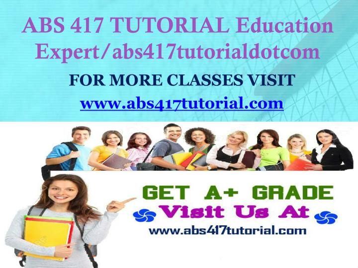 abs 417 tutorial education expert abs417tutorialdotcom n.